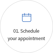 01. Schedule your appointment